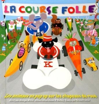 La course folle : Les animaux en pop up sur les chapeaux de roue de Bruce Foster, Jason O'Malley, George White