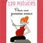 120 astuces pour une grossesse sereine de Marjolaine SOLARO
