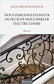 Nous parlions d'amour de peur de nous parler d'autre chose de Edouard Moradpour