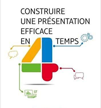 Construire une présentation efficace en quatre temps de Edouard Gruwez