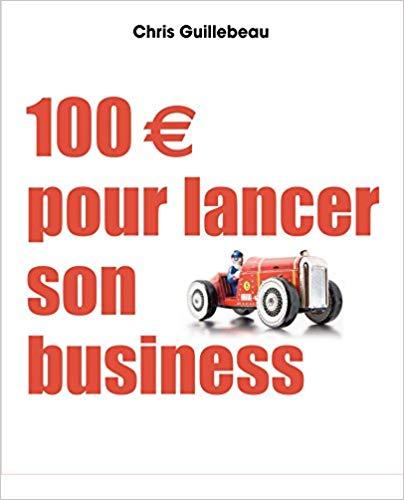 100€ pour lancer son business de Chris Guillebeau