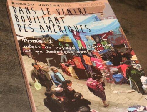 Dans le ventre bouillant des Amériques: Tome I - Récit de voyage en Floride et en Amérique centrale de Annajo Janisz