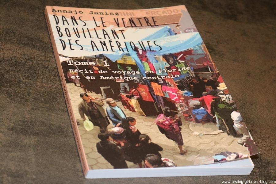 Dans le ventre bouillant des Amériques: Tome I - Récit de voyage en Floride et en Amérique centrale de Annajo Janisz Meilleurs Romans