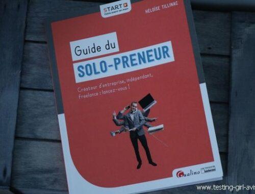 Guide du solo-preneur: Entreprendre en solo, pour qui et comment?