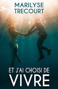 [Chronique] Et j'ai choisi de vivre - Marilyse Trécourt