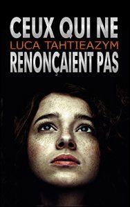 Ceux qui ne renonçaient pas de Luca Tahtieazym [Critique]