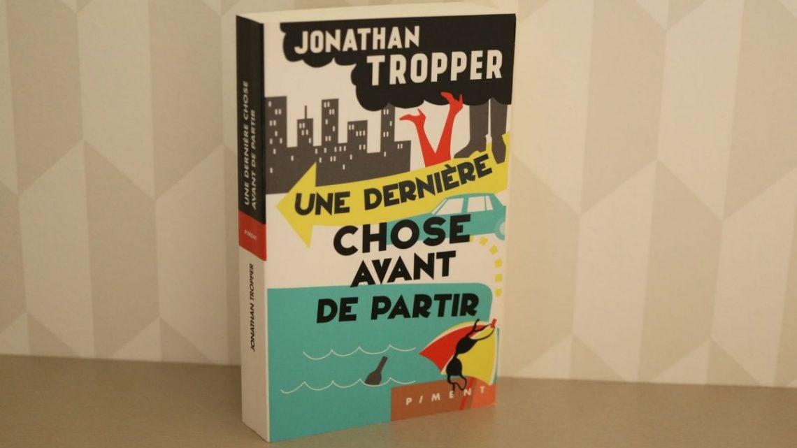 Une dernière chose avant de partir Jonathan Tropper avis chronique